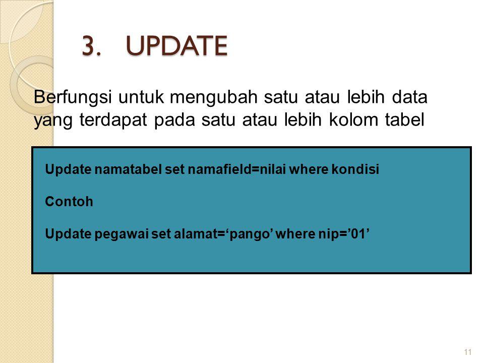 UPDATE Berfungsi untuk mengubah satu atau lebih data yang terdapat pada satu atau lebih kolom tabel.