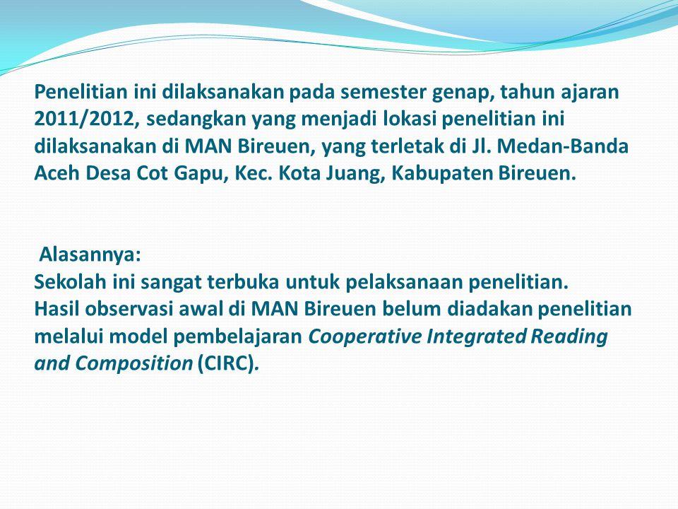 Penelitian ini dilaksanakan pada semester genap, tahun ajaran 2011/2012, sedangkan yang menjadi lokasi penelitian ini dilaksanakan di MAN Bireuen, yang terletak di Jl.