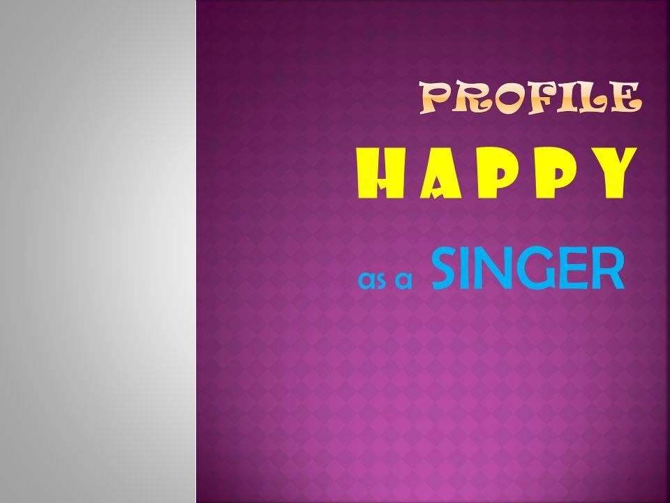PROFILE H a p p y as a SINGER
