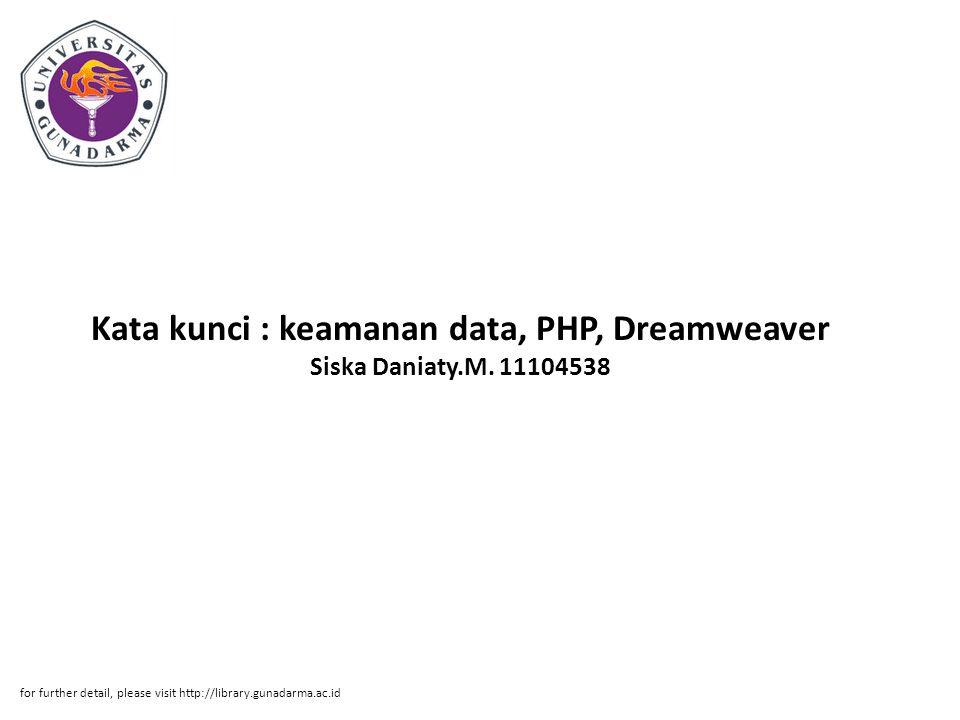 Kata kunci : keamanan data, PHP, Dreamweaver Siska Daniaty.M. 11104538