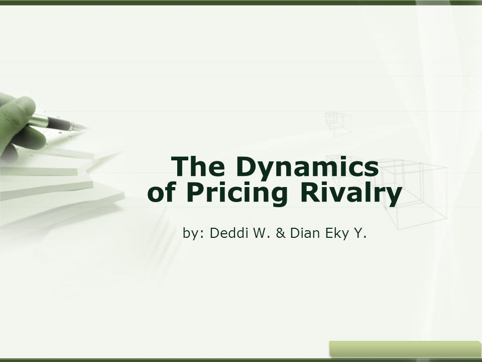 The Dynamics of Pricing Rivalry by: Deddi W. & Dian Eky Y.