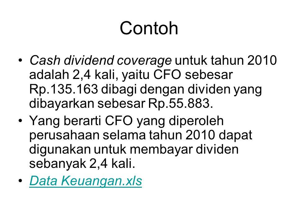 Contoh Cash dividend coverage untuk tahun 2010 adalah 2,4 kali, yaitu CFO sebesar Rp.135.163 dibagi dengan dividen yang dibayarkan sebesar Rp.55.883.