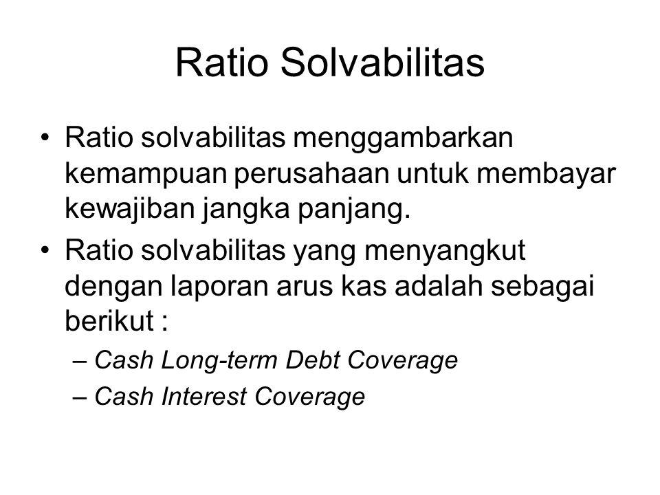 Ratio Solvabilitas Ratio solvabilitas menggambarkan kemampuan perusahaan untuk membayar kewajiban jangka panjang.