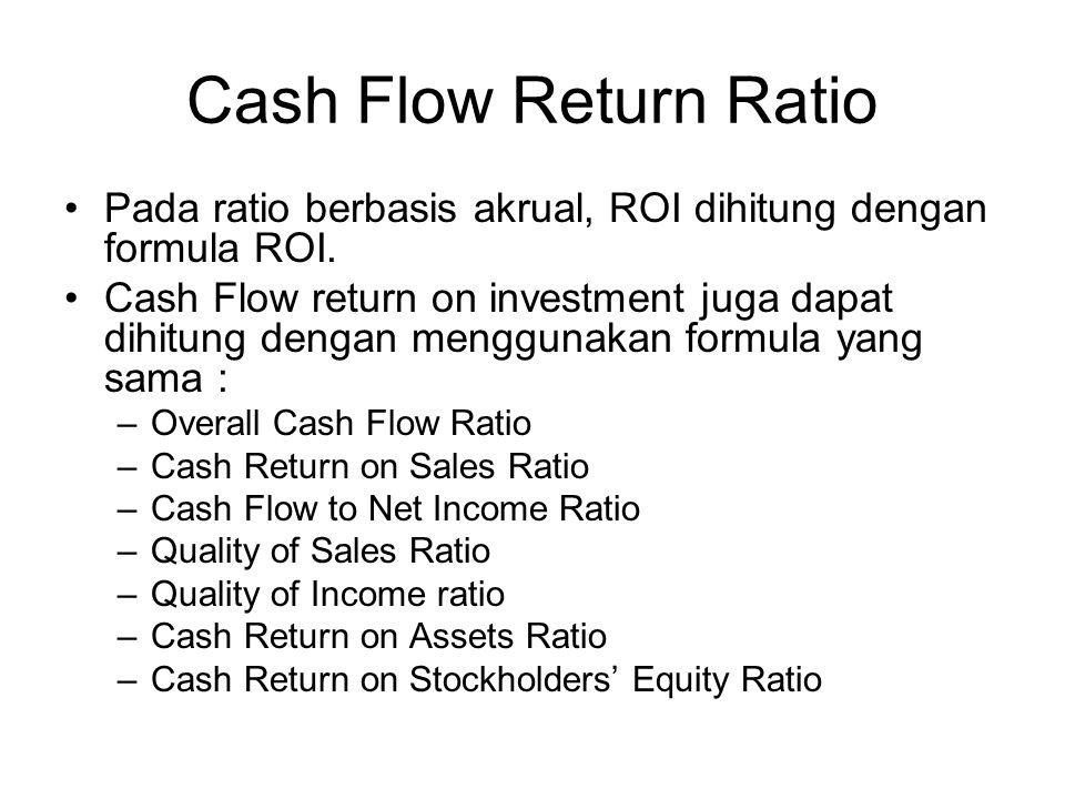 Cash Flow Return Ratio Pada ratio berbasis akrual, ROI dihitung dengan formula ROI.