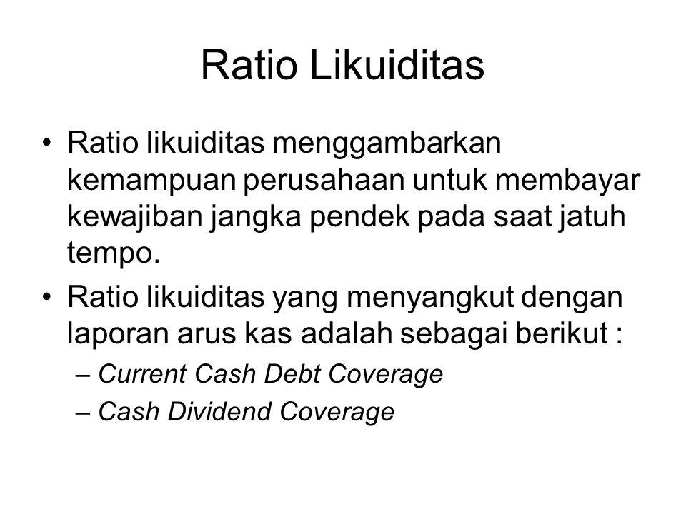 Ratio Likuiditas Ratio likuiditas menggambarkan kemampuan perusahaan untuk membayar kewajiban jangka pendek pada saat jatuh tempo.