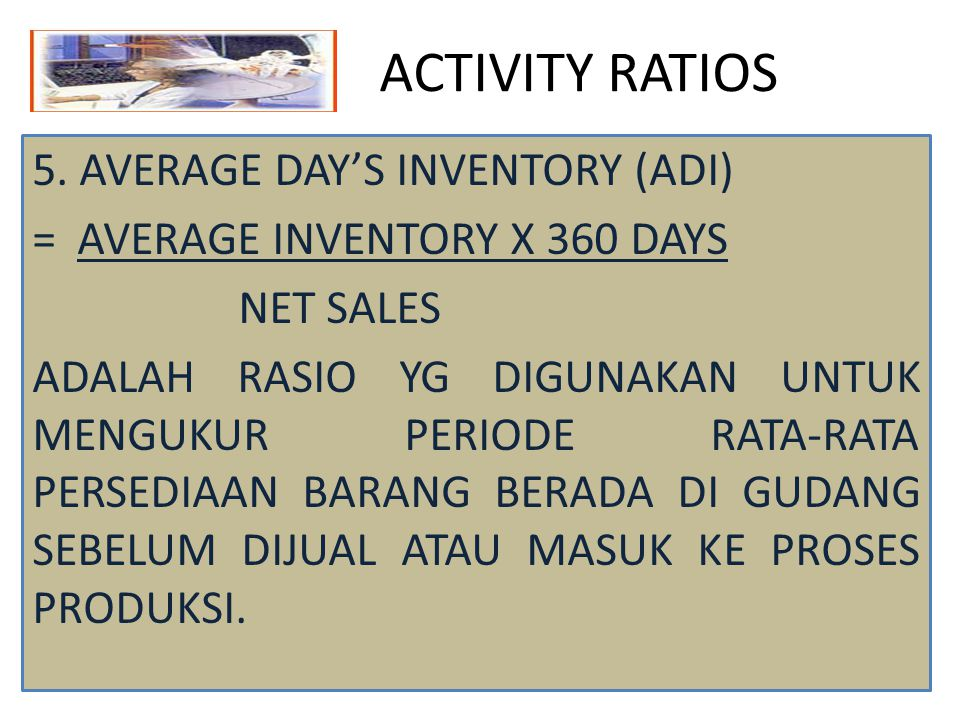 ACTIVITY RATIOS 5. AVERAGE DAY'S INVENTORY (ADI)