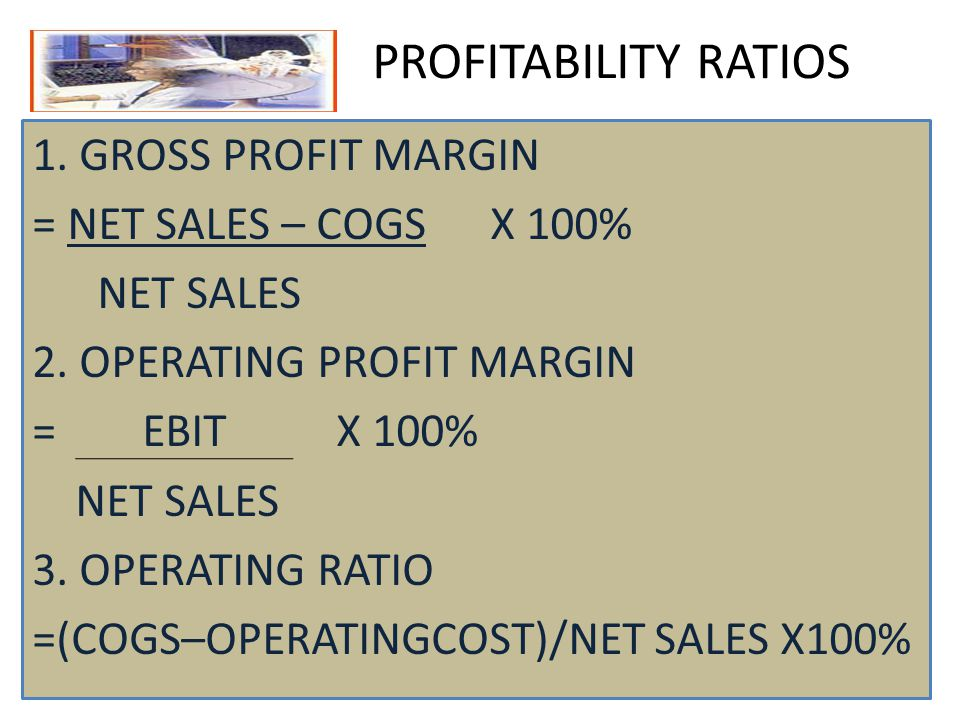 PROFITABILITY RATIOS 1. GROSS PROFIT MARGIN = NET SALES – COGS X 100%