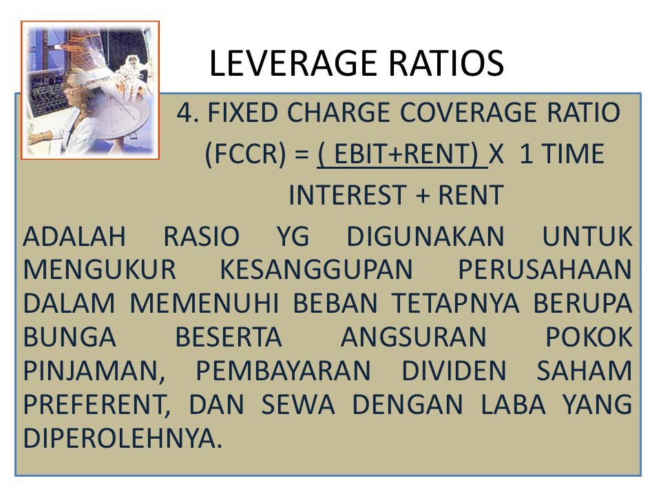 LEVERAGE RATIOS 4. FIXED CHARGE COVERAGE RATIO