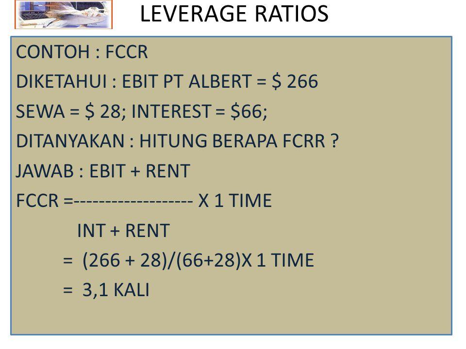 LEVERAGE RATIOS CONTOH : FCCR DIKETAHUI : EBIT PT ALBERT = $ 266