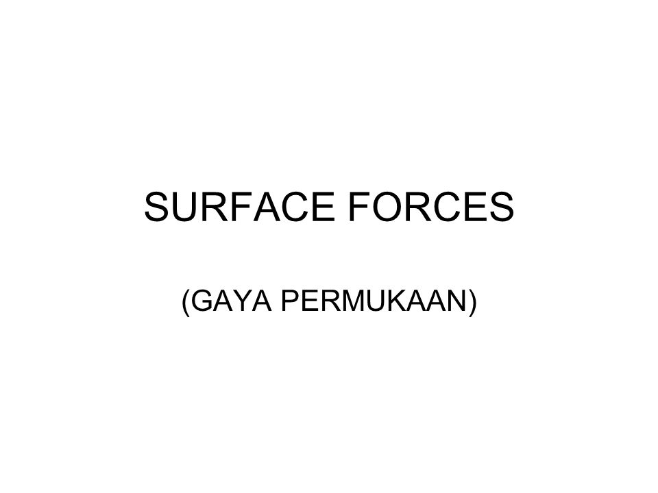 SURFACE FORCES (GAYA PERMUKAAN)