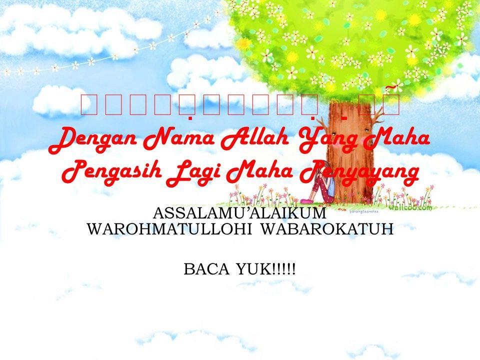 ASSALAMU'ALAIKUM WAROHMATULLOHI WABAROKATUH BACA YUK!!!!!
