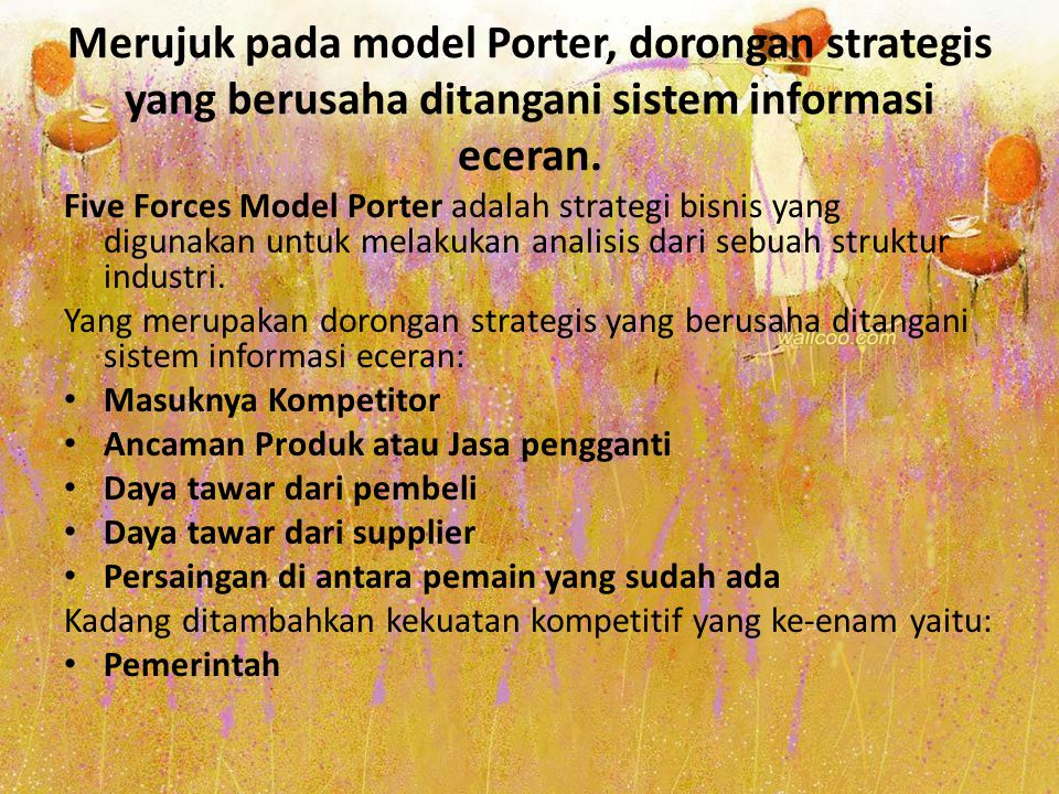Merujuk pada model Porter, dorongan strategis yang berusaha ditangani sistem informasi eceran.