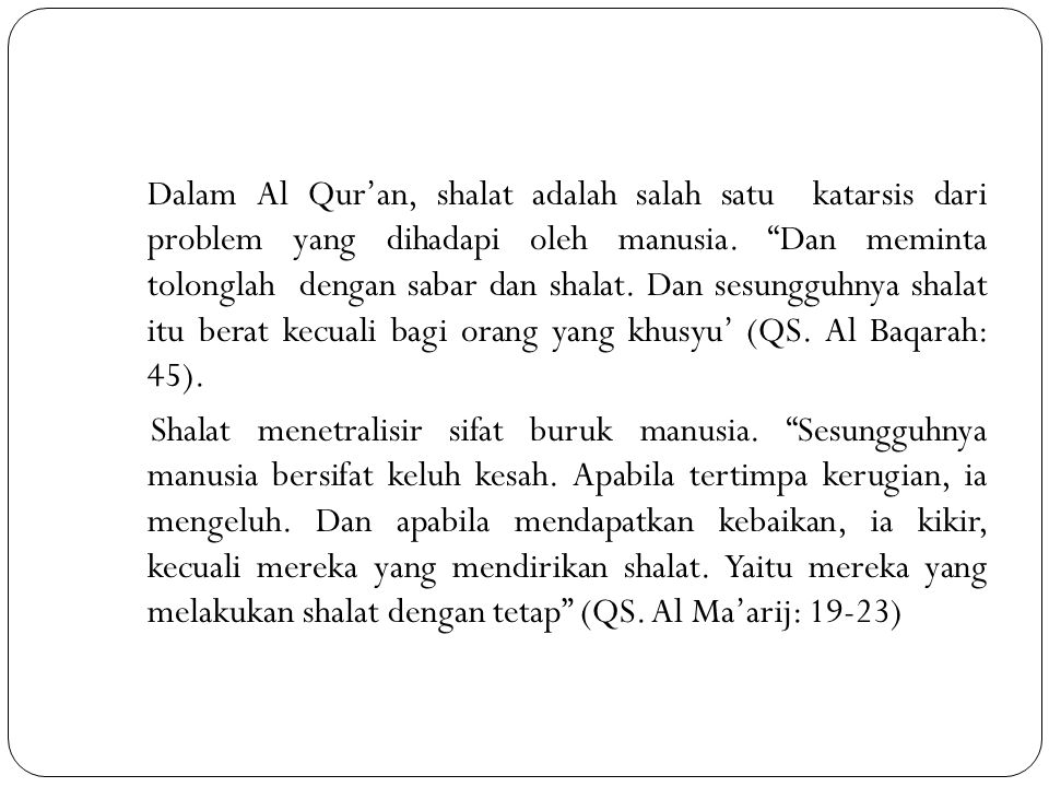 Dalam Al Qur'an, shalat adalah salah satu katarsis dari problem yang dihadapi oleh manusia.