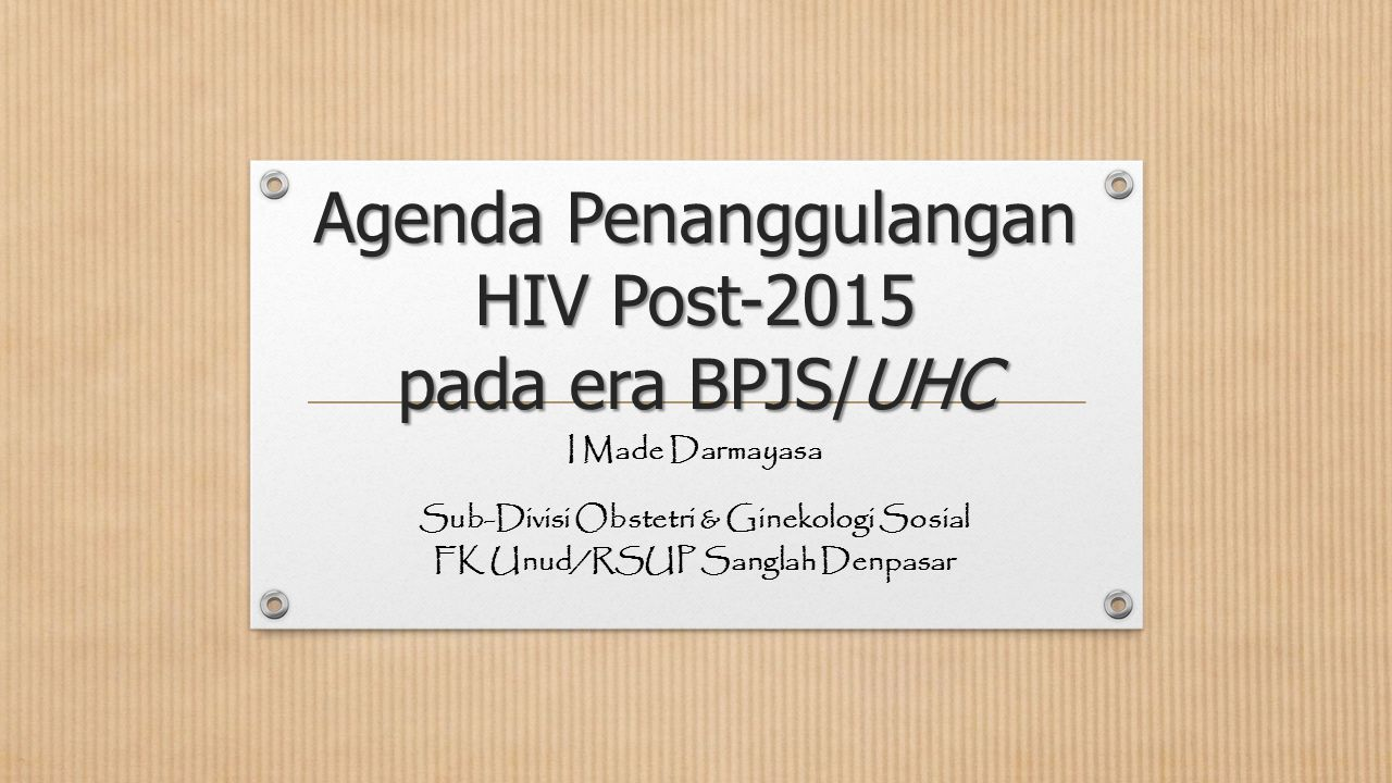 Agenda Penanggulangan HIV Post-2015 pada era BPJS/UHC