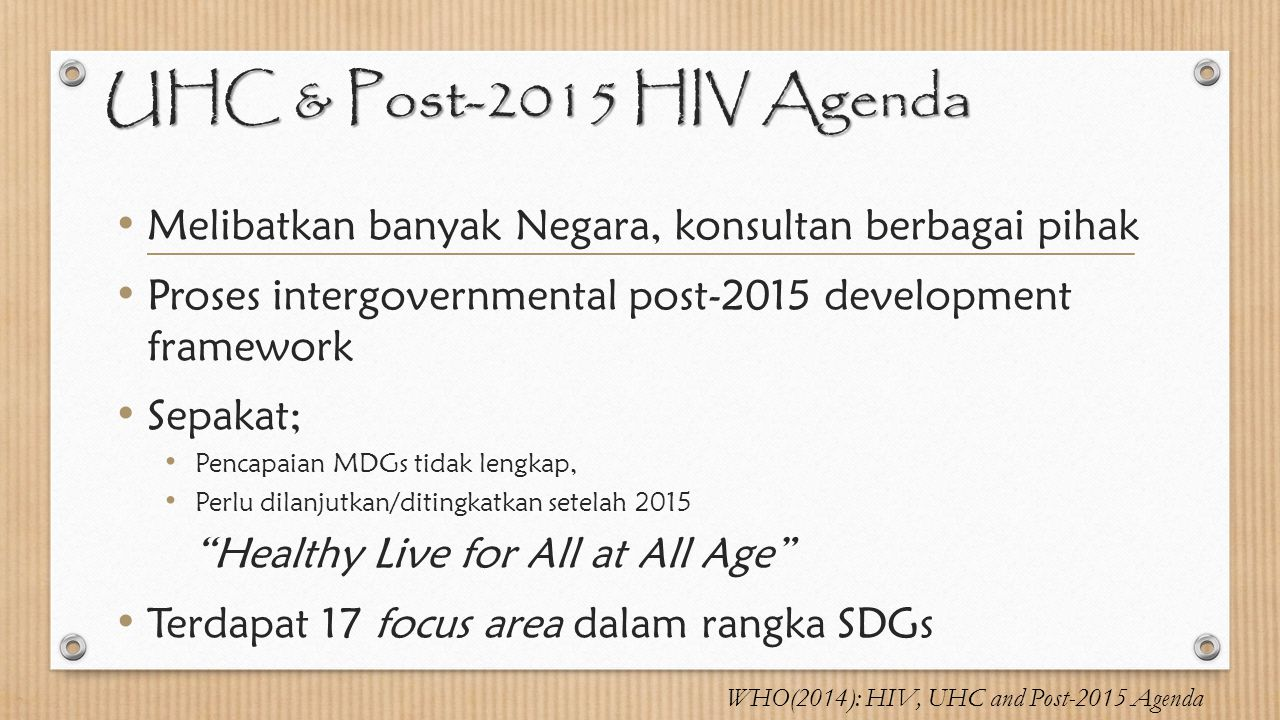 UHC & Post-2015 HIV Agenda Melibatkan banyak Negara, konsultan berbagai pihak. Proses intergovernmental post-2015 development framework.