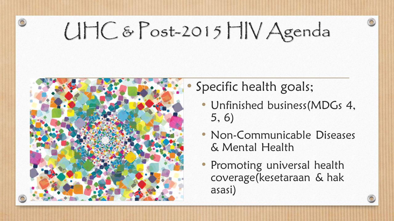 UHC & Post-2015 HIV Agenda Specific health goals;