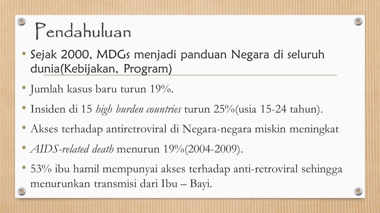 Pendahuluan Sejak 2000, MDGs menjadi panduan Negara di seluruh dunia(Kebijakan, Program) Jumlah kasus baru turun 19%.