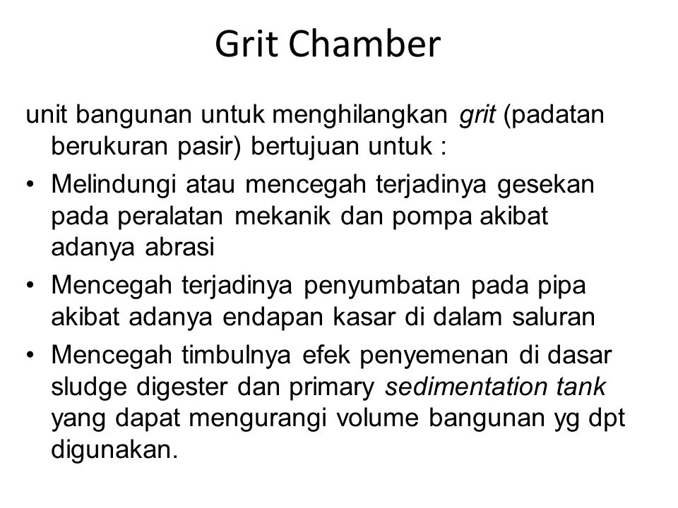 Grit Chamber unit bangunan untuk menghilangkan grit (padatan berukuran pasir) bertujuan untuk :