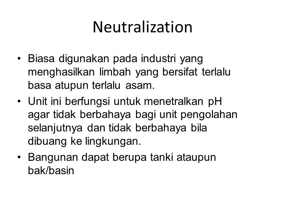 Neutralization Biasa digunakan pada industri yang menghasilkan limbah yang bersifat terlalu basa atupun terlalu asam.