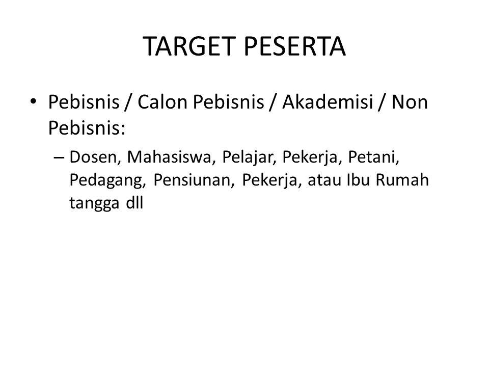TARGET PESERTA Pebisnis / Calon Pebisnis / Akademisi / Non Pebisnis: