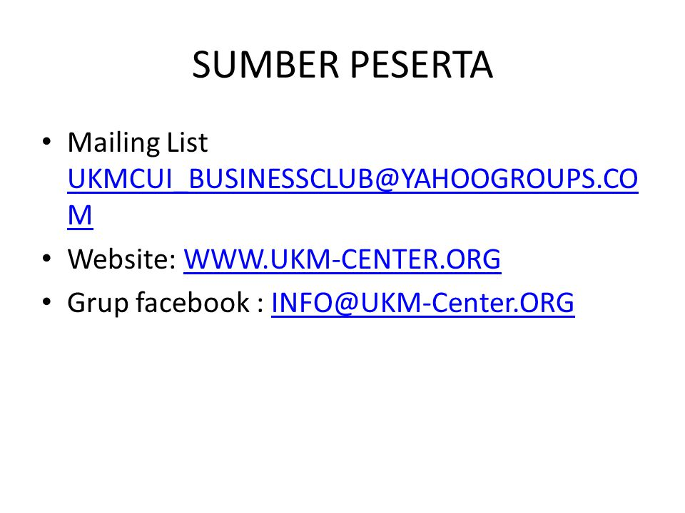 SUMBER PESERTA Mailing List UKMCUI_BUSINESSCLUB@YAHOOGROUPS.COM