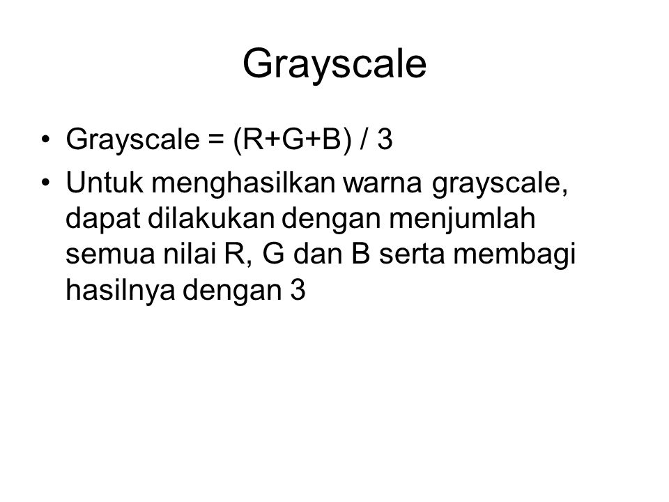 Grayscale Grayscale = (R+G+B) / 3