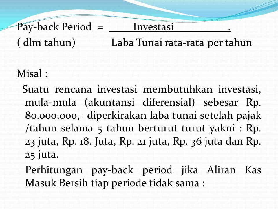 Pay-back Period = Investasi