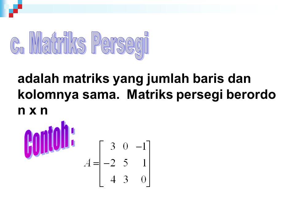 c. Matriks Persegi Contoh :