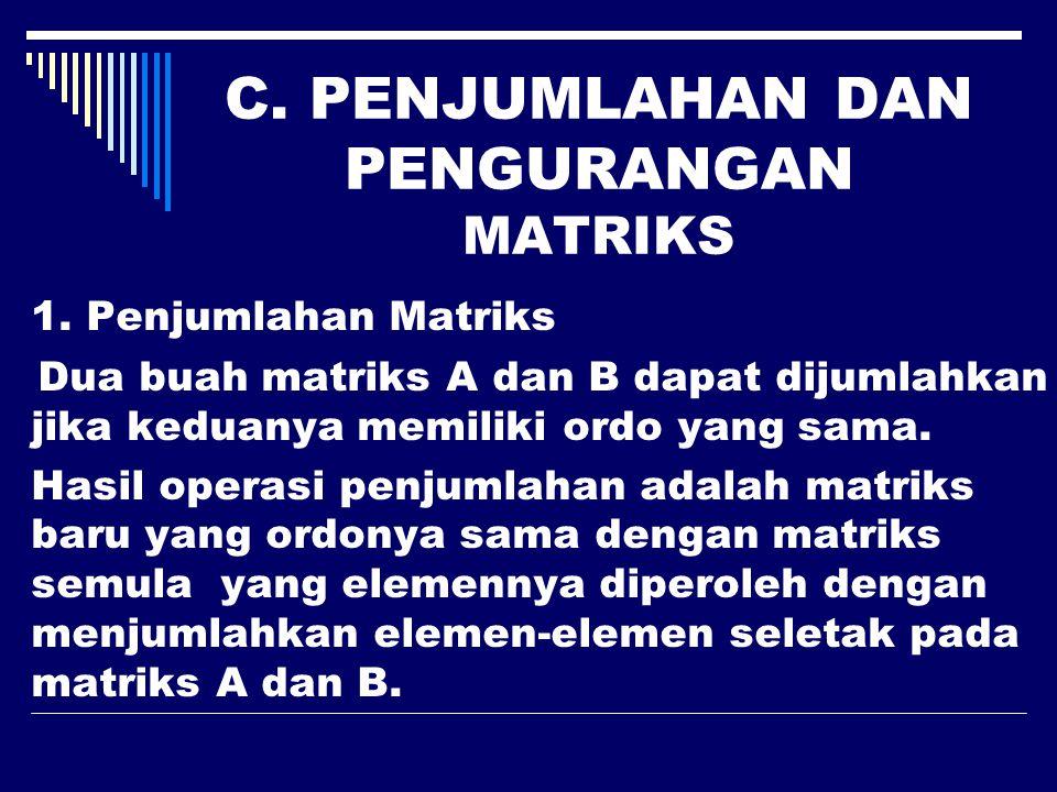 C. PENJUMLAHAN DAN PENGURANGAN MATRIKS