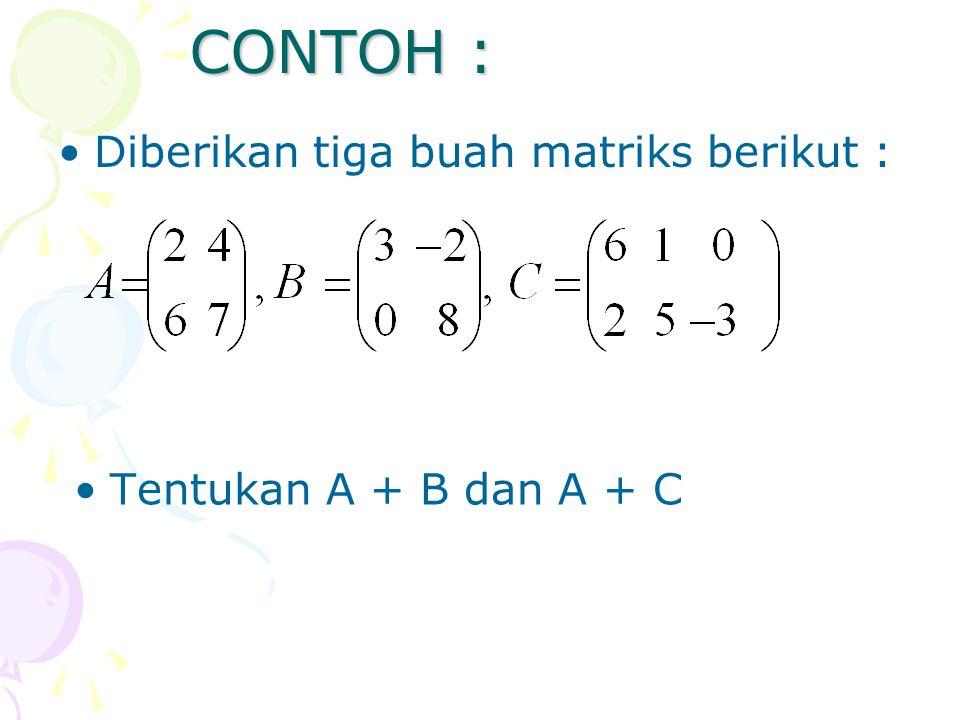 CONTOH : Diberikan tiga buah matriks berikut :