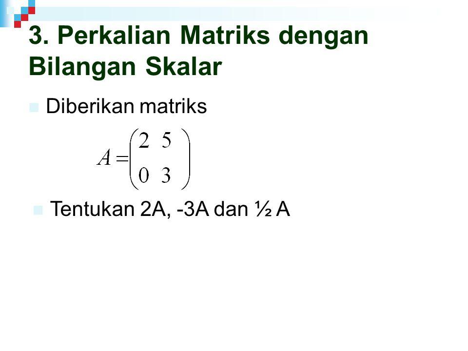 3. Perkalian Matriks dengan Bilangan Skalar
