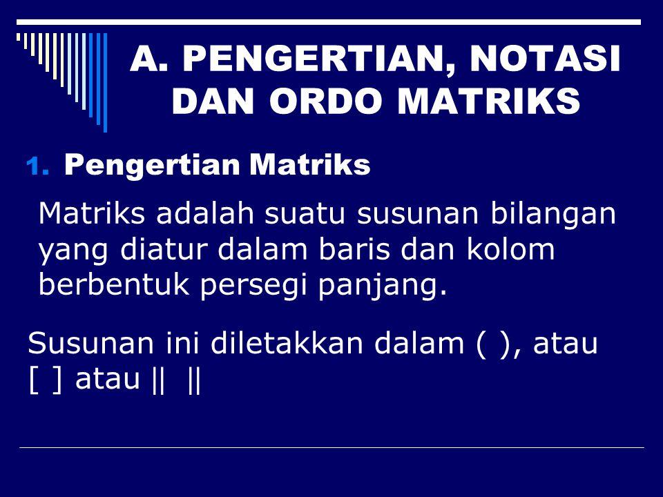 A. PENGERTIAN, NOTASI DAN ORDO MATRIKS