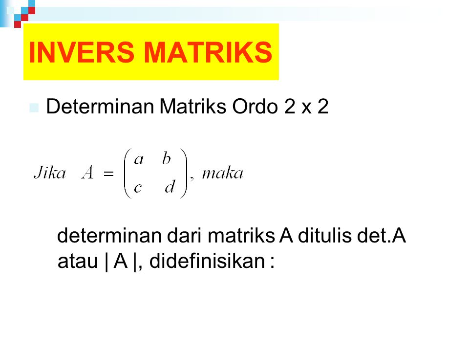 INVERS MATRIKS Determinan Matriks Ordo 2 x 2