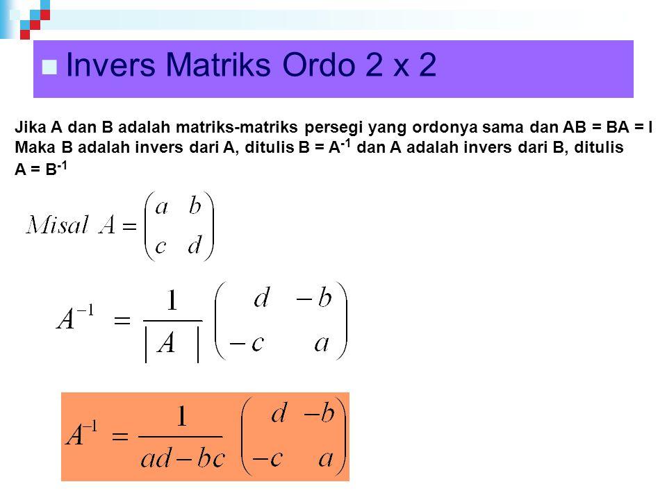 Invers Matriks Ordo 2 x 2 Jika A dan B adalah matriks-matriks persegi yang ordonya sama dan AB = BA = I.