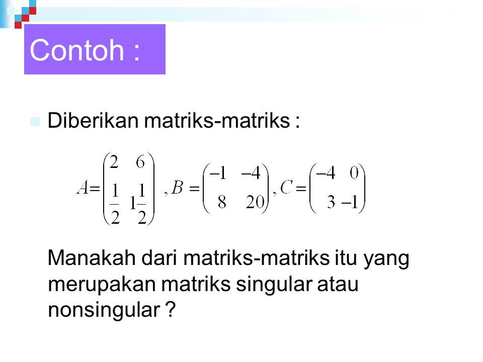 Contoh : Diberikan matriks-matriks :