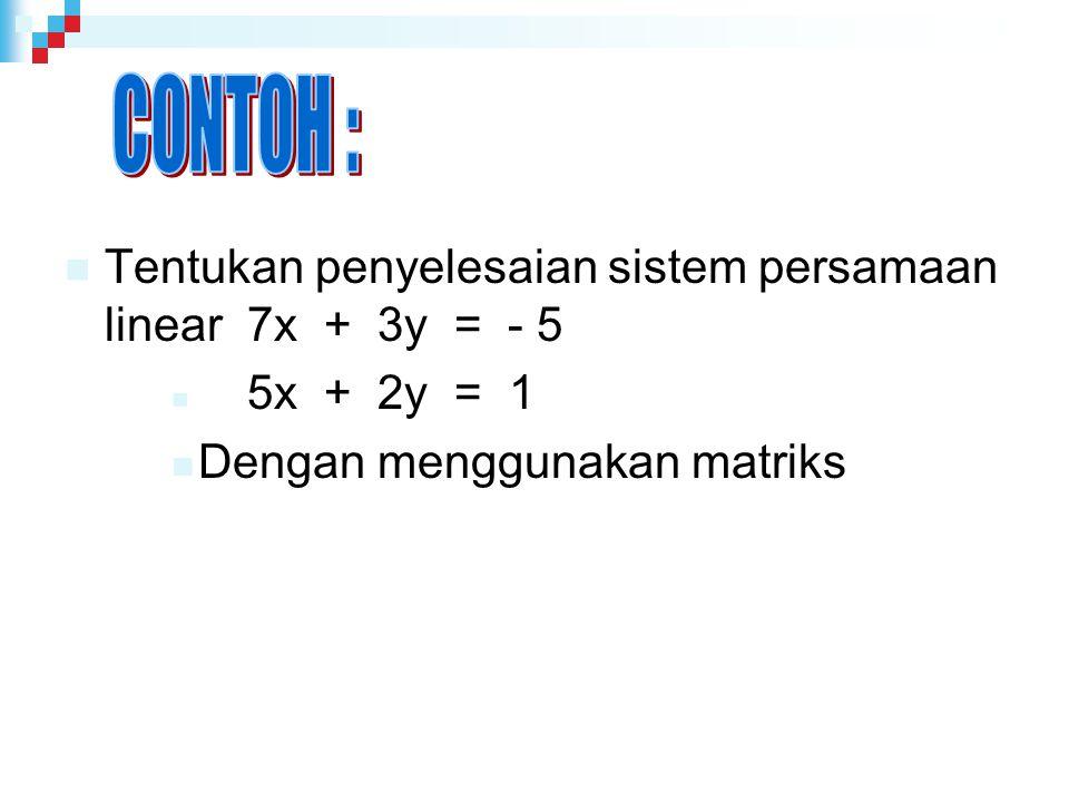 CONTOH : Tentukan penyelesaian sistem persamaan linear 7x + 3y = - 5