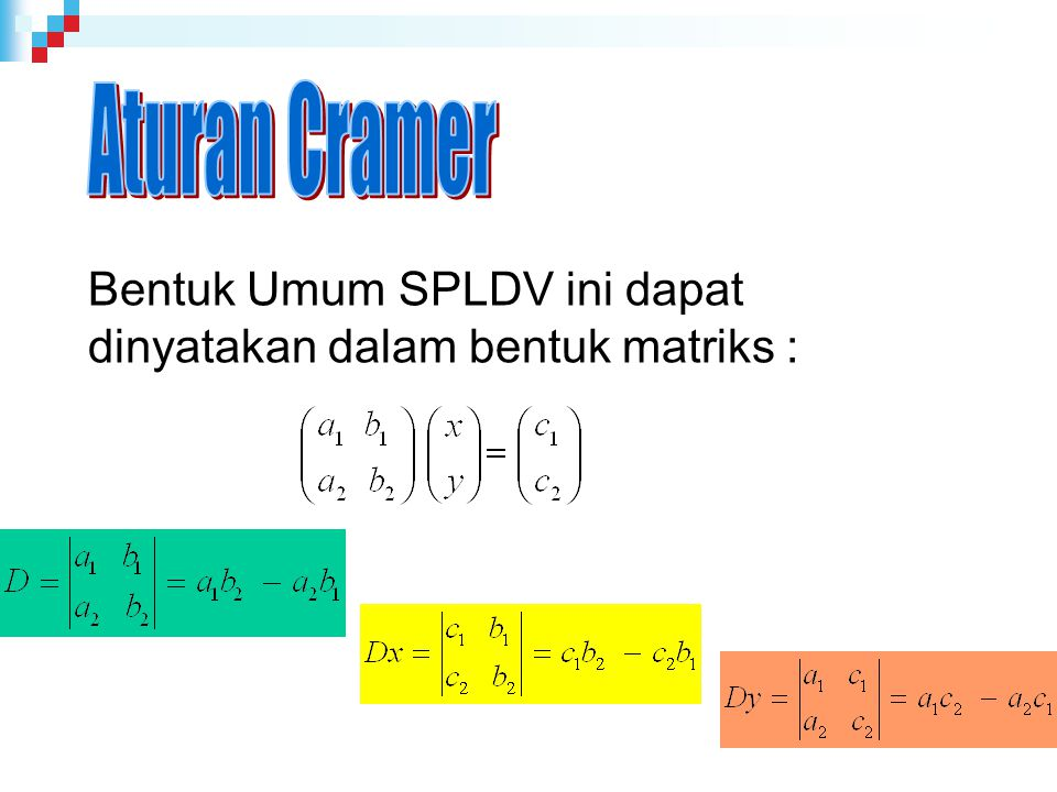Aturan Cramer Bentuk Umum SPLDV ini dapat dinyatakan dalam bentuk matriks :