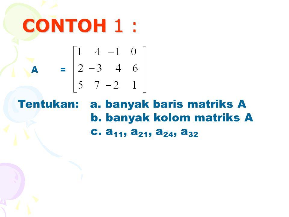 CONTOH 1 : Tentukan: a. banyak baris matriks A
