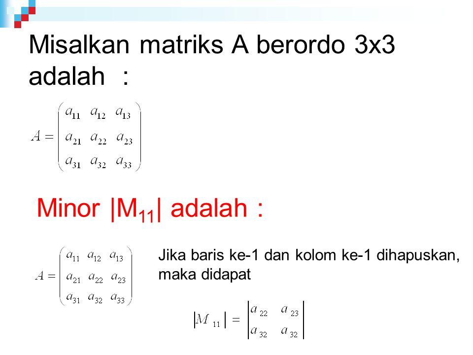 Misalkan matriks A berordo 3x3 adalah :