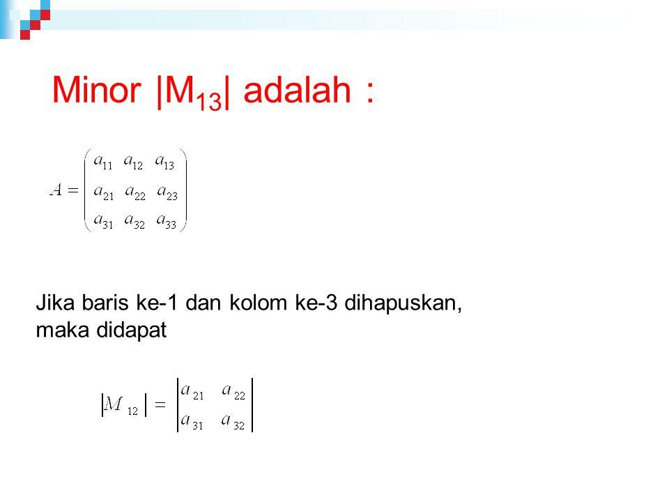 Minor |M13| adalah : Jika baris ke-1 dan kolom ke-3 dihapuskan,