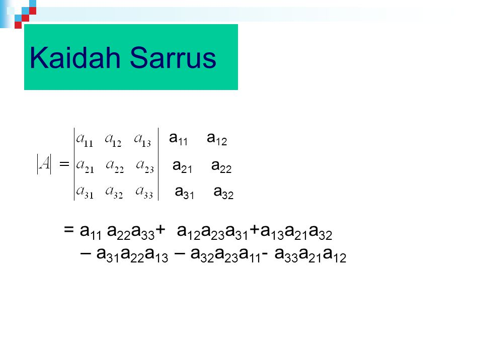 Kaidah Sarrus = a11 a22a33+ a12a23a31+a13a21a32