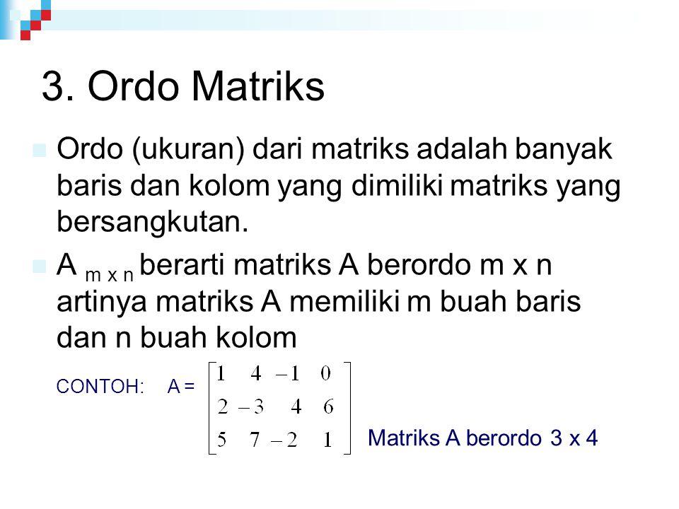 3. Ordo Matriks Ordo (ukuran) dari matriks adalah banyak baris dan kolom yang dimiliki matriks yang bersangkutan.
