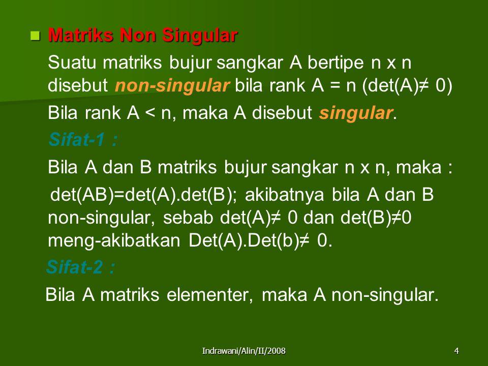Bila rank A < n, maka A disebut singular. Sifat-1 :