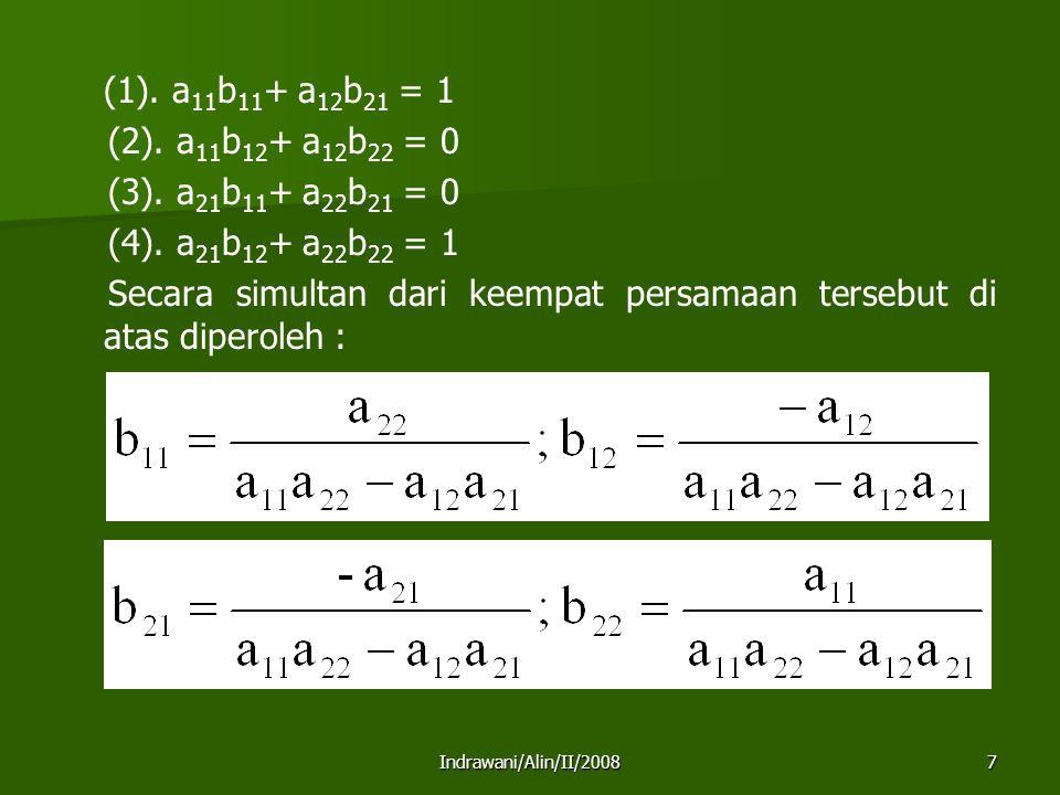 (1). a11b11+ a12b21 = 1 (2). a11b12+ a12b22 = 0 (3). a21b11+ a22b21 = 0 (4). a21b12+ a22b22 = 1 Secara simultan dari keempat persamaan tersebut di atas diperoleh :