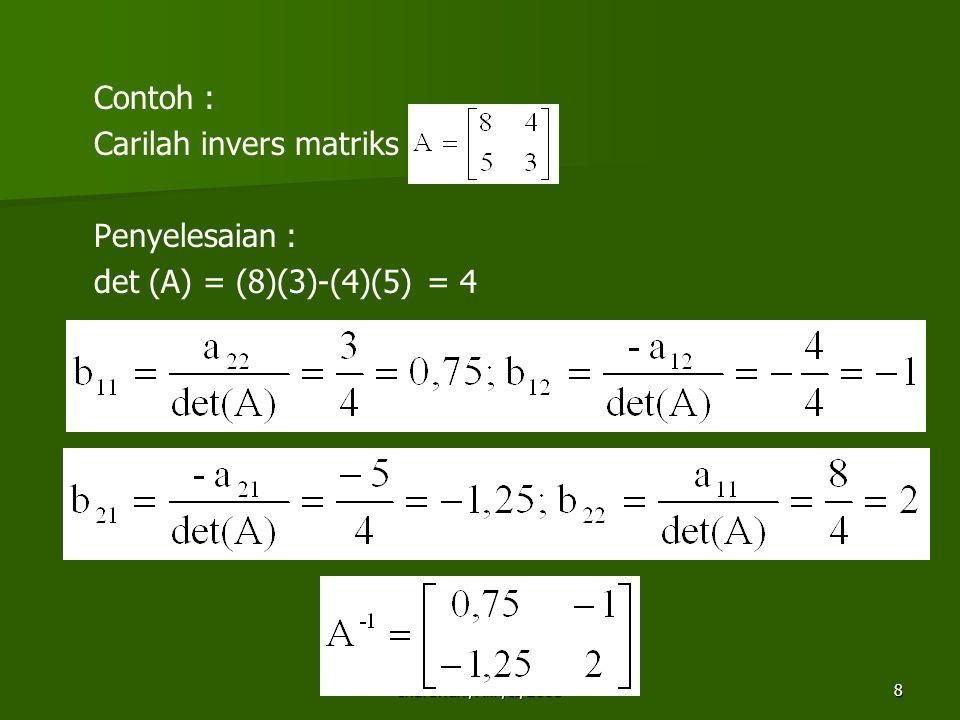 Contoh : Carilah invers matriks Penyelesaian : det (A) = (8)(3)-(4)(5) = 4