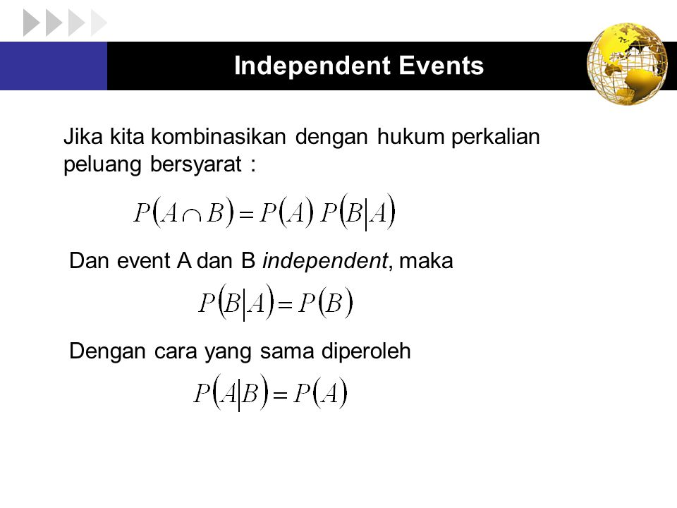 Independent Events Jika kita kombinasikan dengan hukum perkalian peluang bersyarat : Dan event A dan B independent, maka.