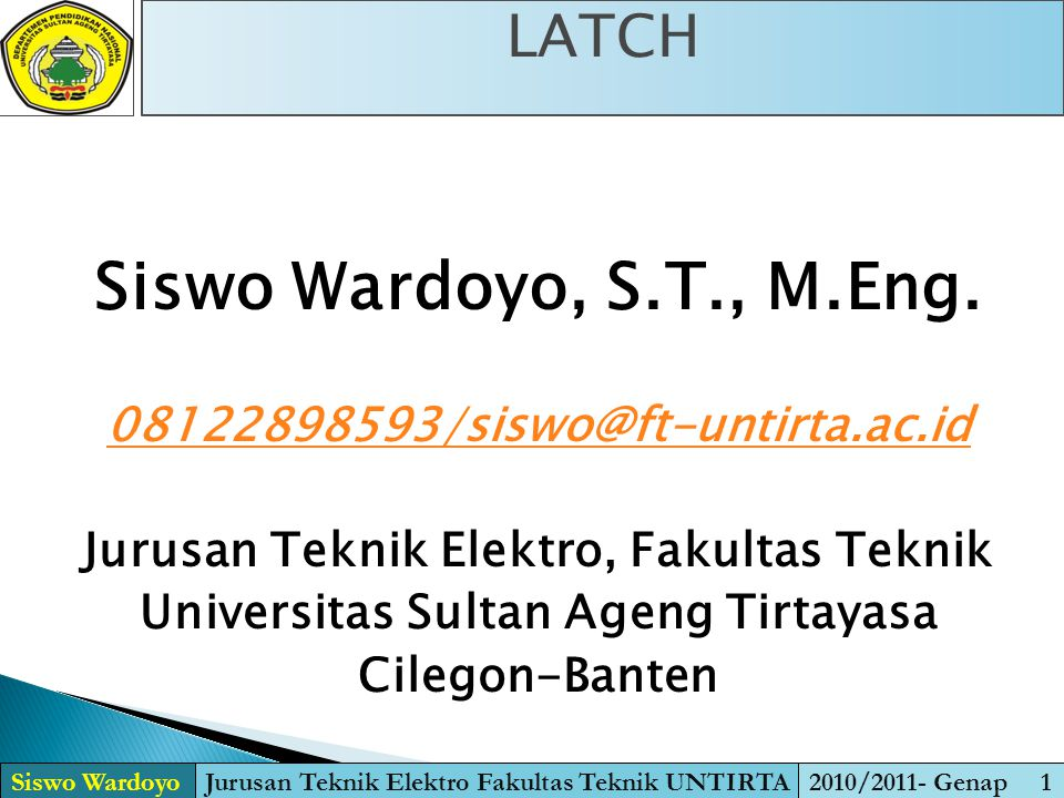 Siswo Wardoyo, S.T., M.Eng. LATCH 08122898593/siswo@ft-untirta.ac.id