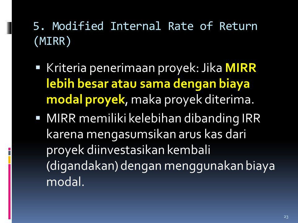 5. Modified Internal Rate of Return (MIRR)