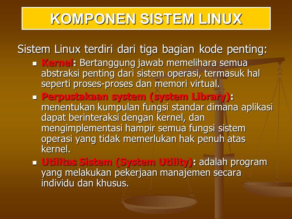 KOMPONEN SISTEM LINUX Sistem Linux terdiri dari tiga bagian kode penting:
