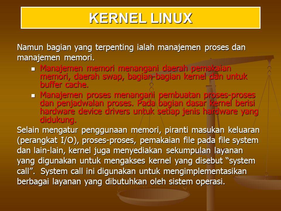 KERNEL LINUX Namun bagian yang terpenting ialah manajemen proses dan